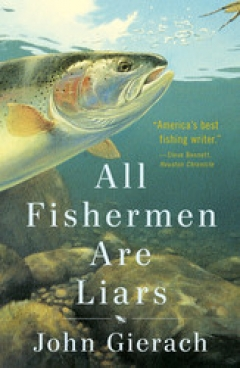 A REVIEW OF THE LATEST JOHN GIERACH BOOK - All Fishermen are Liars