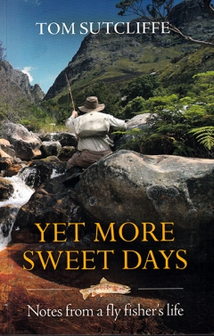 Now available. Yet More Sweet Days – Notes from a fly fisher's Life