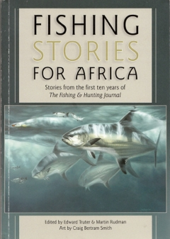 Fishing Stories for Africa – Edward Truter and Martin Rudman